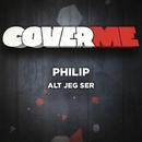 Cover Me - Alt jeg ser/Philip
