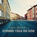 Svenne tills du dör/Lars Demian