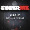 Cover Me - Det va'kke min skyld/Cir.Cuz