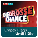 Until I Die (Die große Chance)/Empty Flags