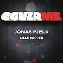 Cover Me - Lille rapper/Jonas Fjeld