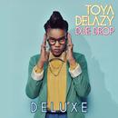 Due Drop Deluxe/Toya Delazy