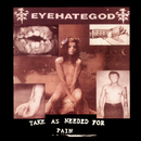 Take As Needed for Pain (Reissue)/Eyehategod