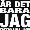 Är det bara jag/Pappas Eget Band