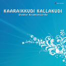 Kaaraikkudi Kallakudi/Shekhar Krishnamoorthy