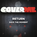 Cover Me - Save The Moment/Return