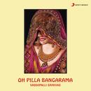 Oh Pilla Bangarama/Vaddepalli Srinivas