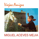 Viejos Amigos/Miguel Aceves Mejía