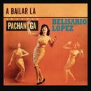 A Bailar la Pachanga/Belisario López
