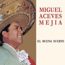 El Buena Suerte/Miguel Aceves Mejía