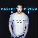 Quedarme Aquí/Carlos Rivera