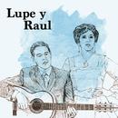 Lupe y Raúl/Lupe y Raúl