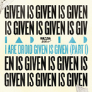 Given Is Given (Part I)/I Are Droid