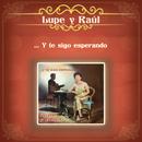 ... Y Te Sigo Esperando/Lupe y Raúl