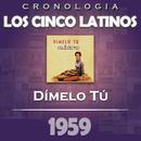 Los Cinco Latinos Cronología - Dímelo Tú (1959)/Los Cinco Latinos