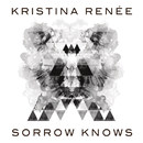 Sorrow Knows/Kristina Renée