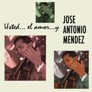 Usted.. El Amor.. y José Antonio Méndez/José Antonio Méndez