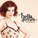 Set Me on Fire/Bella Ferraro