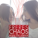Enjoy the silence/Freres Chaos