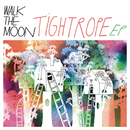 Tightrope EP/Walk The Moon