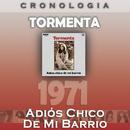 Tormenta Cronología - Adiós Chico de Mi Barrio (1971)/Tormenta