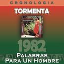 Tormenta Cronología - Palabras para un Hombre (1982)/Tormenta