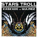 Stars Troll/Kaskade vs. Qulinez