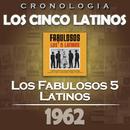 Los Cinco Latinos Cronología - Los Fabulosos 5 Latinos (1962)/Los Cinco Latinos