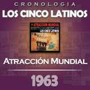 Los Cinco Latinos Cronología - Atracción Mundial (1963)/Los Cinco Latinos