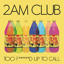Too Fucked up to Call/2AM Club