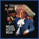 Pa' Todo el Año/Miguel Aceves Mejía