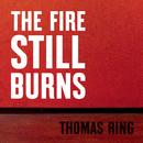 The Fire Still Burns/Thomas Ring