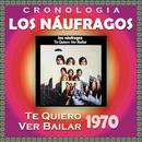 Los Náufragos Cronología - Te Quiero Ver Bailar (1970)/Los Náufragos