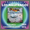 Los Náufragos Cronología - Los Más Grandes Éxitos  (1969-1976)/Los Náufragos