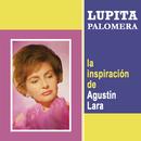 La Inspiración de Agustín Lara/Lupita Palomera