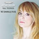 Iki Zavalli Kus feat. Teoman/Aylin Aslim