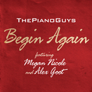 Begin Again (feat. Megan Nicole and Alex Goot) feat.Megan Nicole,Alex Goot/The Piano Guys