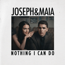 Nothing I Can Do/Joseph & Maia