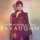 Better Be Good (Explicit Deep Radio Mix) feat.Wale/RaVaughn
