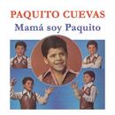 Mamá Soy Paquito/Paquito Cuevas