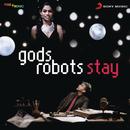 Stay/Gods Robots