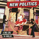 A Bad Girl In Harlem/New Politics