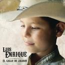 """Luis Enrique """"El Gallo de Jalisco""""/Luis Enrique"""