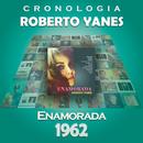 Roberto Yanés Cronología - Enamorada (1962)/Roberto Yanés