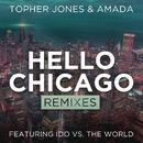 Hello Chicago (Remixes) feat.Ido Vs. The World/Topher Jones