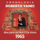 Roberto Yanés Cronología - Boleros de Hoy y Ayer (1965)/Roberto Yanés