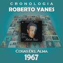 Roberto Yanés Cronología - Cosas del Alma (1967)/Roberto Yanés