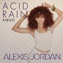 Acid Rain - REMIXES/Alexis Jordan