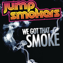 We Got That Smoke/Jump Smokers