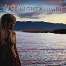 It's Not Happening/Late Night Alumni